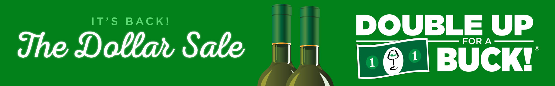 The Dollar Sale is back at Premier! For a limited time, Double Up for a Buck on over 100 select wines!